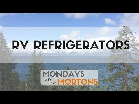 RV Refrigerator Types Discussion with the Mortons | Mondays with the Mortons S2E9