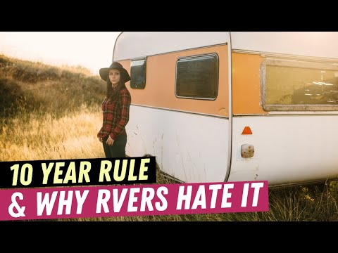 The 10 Year Rule & Why RVers Hate It